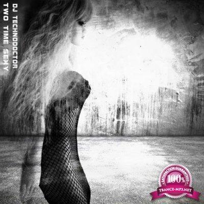 Dj Technodoctor - Two Time Sexy (2020)