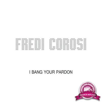Fredi Corosi - I Bang Your Pardon (2020)