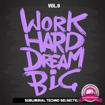 Work Hard Dream Big, Vol. 9 (Subliminal Techno Selection) (2020)