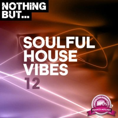 Nothing But... Soulful House Vibes, Vol. 12 (2020)