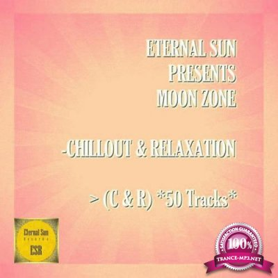Eternal Sun Pres.: Moon Zone - Chillout & Relaxation (C & R) (50 Tracks) (2021)
