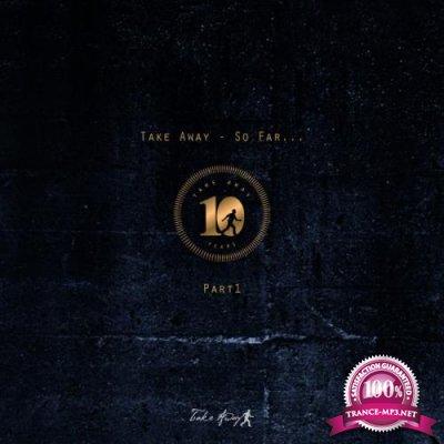 Take Away So Far - Part 1 (2021)