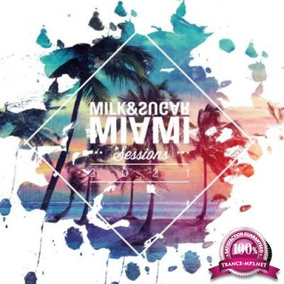 Milk & Sugar Recordings: Milk & Sugar: Miami Sessions 2021 (2021) FLAC