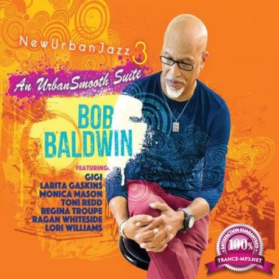 Bob Baldwin - Newurbanjazz 3 / An Urbansmooth Suite (Full Length) (2021)