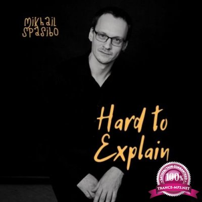 Mikhail Spasibo - Hard to Explain (2021)