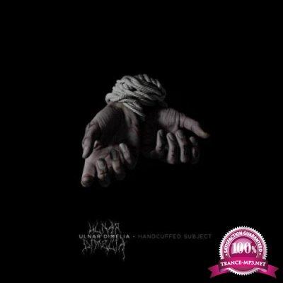 Ulnar Dimelia - Handcuffed Subject (2021)