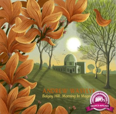 Andrew Wasylyk - Balgay Hill: Morning In Magnolia (2021)