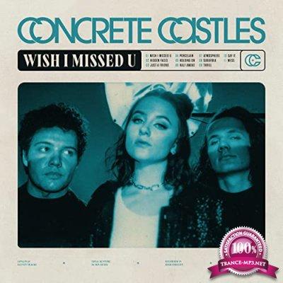 Concrete Castles - Wish I Missed U (2021)