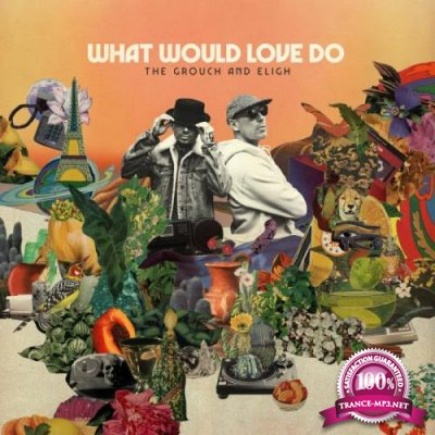 The Grouch & Eligh - What Would Love Do (2021)
